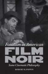 Fatalism in American Film Noir: Some Cinematic Philosophy by Robert B. Pippin (2012)