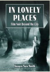 In Lonely Places. Film Noir Beyond the City by Imogen Sara Smith (2011)