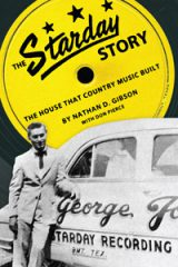 The Starday Story. The House That Country Music Built by Nathan D. Gibson (2011)