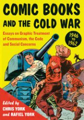 Comic Books and the Cold War, 1946-1962… by Chris and Rafiel York (eds.) (2012)