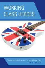 Working Class Heroes: Rock Music and British Society… by David Simonelli (2012)