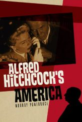 Alfred Hitchcock's America by Murray Pomerance (2013)