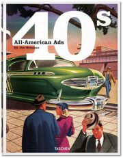 All-American Ads of the 40s by Jim Heimann and W. R. Wilkerson III (2014)