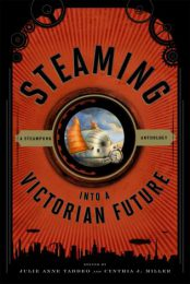 Steaming Into a Victorian Future by Julie Anne Taddeo and Cynthia J. Miller (eds.) (2014)