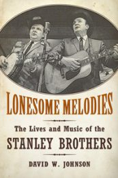 Lonesome Melodies: The Lives and Music of the Stanley Brothers by David W. Johnson (2014)