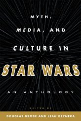 Myth, Media, and Culture in Star Wars: An Anthology by Douglas Brode and Leah Deyneka (eds.) (2012)