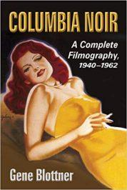 Columbia Noir: A Complete Filmography, 1940-1962 by Gene Blottner (2015)