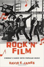 Rock 'N' Film. Cinema's Dance With Popular Music by David E. James (2016)