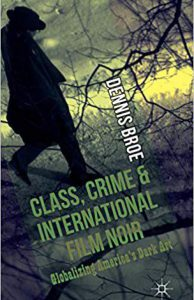 Class, Crime and International Film Noir: Globalizing … by Dennis Broe (2014)