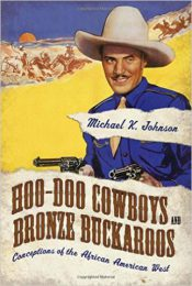 Hoo-Doo Cowboys and Bronze Buckaroos… by Michael K. Johnson (2014)
