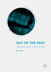 Out of the Past: Lacan and Film Noir by Ben Tyrer (2016)