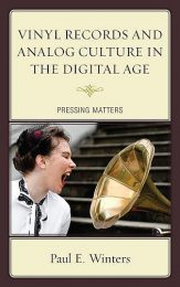Vinyl Records and Analog Culture in the Digital Age: Pressing Matters by Paul E. Winters (2016)