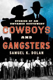 Cowboys and Gangsters: Stories of an Untamed Southwest by Samuel K. Dolan (2016)