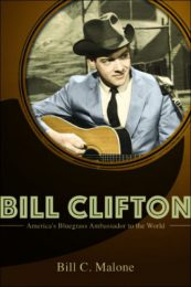 Bill Clifton: America's Bluegrass Ambassador to the World by Bill C. Malone (2016)