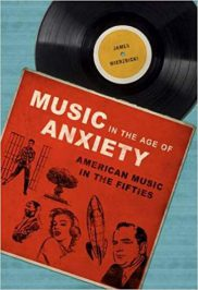 Music in the Age of Anxiety: American Music in the Fifties by James Wierzbicki (2016)