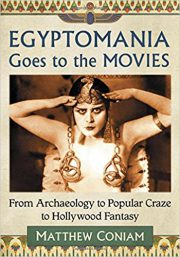 Egyptomania Goes to the Movies: From Archaeology to … by Matthew Coniam (2017)