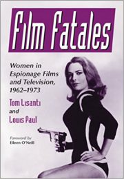Film Fatales: Women in Espionage Films … by Tom Lisanti and Louis Paul (2016)