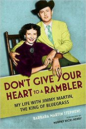 Don't Give Your Heart to a Rambler: My Life with Jimmy Martin… by Barbara Martin Stephens (2017)