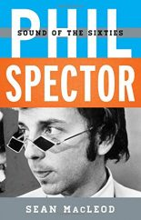 Phil Spector: Sound of the Sixties by Sean MacLeod (2017)