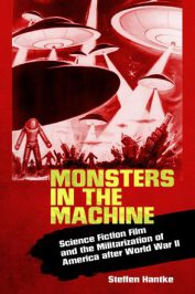 Monsters in the Machine: Science Fiction Film and the Militarization of America … by Steffen Hantke (2016)