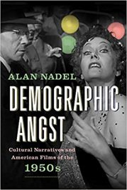 Demographic Angst: Cultural Narratives and American Films of the 1950s by Alan Nadel (2017)