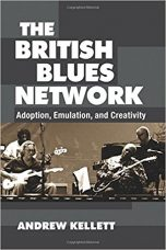 The British Blues Network: Adoption, Emulation, and Creativity by Andrew Kellett (2017)