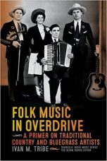 Folk Music in Overdrive: A Primer on Traditional Country and Bluegrass Artists by Ivan Tribe (2018)