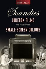 Soundies Jukebox Films and the Shift to Small-Screen Culture by Andrea J. Kelley (2018)