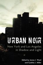 Urban Noir: New York and Los Angeles in Shadow and Light by James J. Ward and Cynthia J. Miller (eds.) (2017)
