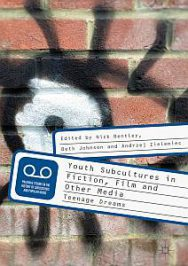 Youth Subcultures in Fiction, Film and Other Media… by N. Bentley, B. Johnson and A. Zieleniec (eds.) (2018)