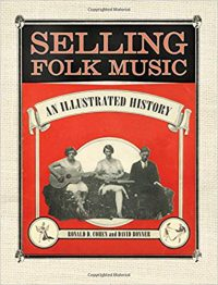 Selling Folk Music: An Illustrated History by Ronald D. Cohen and David Bonner (2018)