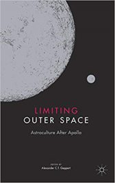 Limiting Outer Space: Astroculture After Apollo by Alexander C. T. Geppert (ed.) (2018)