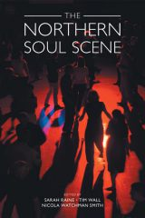 The Northern Soul Scene by Sarah E. Raine et al. (eds.) (2019)