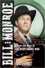 Bill Monroe: The Life and Music of the Blue Grass Man by Tom Ewing (2018)
