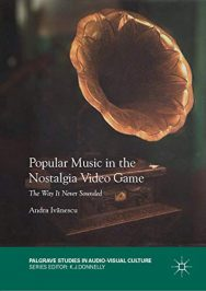 Popular Music in the Nostalgia Video Game. The Way It Never Sounded by Andra Ivănescu (2019)