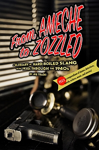 From Ameche to Zozzled: A Glossary of Hard-Boiled Slang of the 1920s through the 1940s by Joe Tradii (2018)
