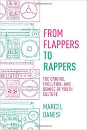 From Flappers to Rappers: The Origins, Evolution, and Demise of Youth Culture by Marcel Danesi (2018)