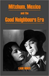 Mitchum, Mexico and the Good Neighbours Era by Liam White (2014)
