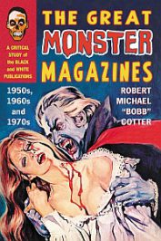 The Great Monster Magazines. A Critical Study of the Black and White Publications … by Robert Cotter (2019)