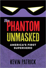 The Phantom Unmasked: America's First Superhero by Kevin Patrick (2017)