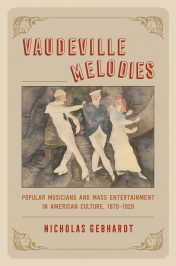 Vaudeville Melodies: Popular Musicians and Mass Entertainment in American Culture… by Nicholas Gebhardt (2017)