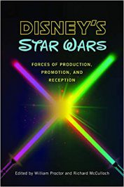 Disney's Star Wars: Forces of Production, Promotion, and Reception by W. Proctor and R. McCulloch (eds.) (2019)