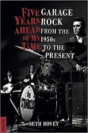 Five Years Ahead of My Time: Garage Rock from the 1950s to the Present by Seth Bovey (2019)