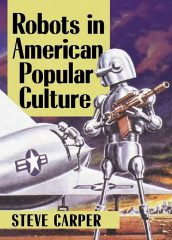 Robots in American Popular Culture by Steve Carper (2019)