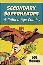 Secondary Superheroes of Golden Age Comics by Lou Mougin (2020)
