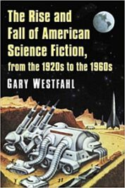 The Rise and Fall of American Science Fiction, from the 1920s to the 1960s by Gary Westfahl (2019)