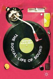 The Social Life of Sound by Sophia Maalsen (2019)