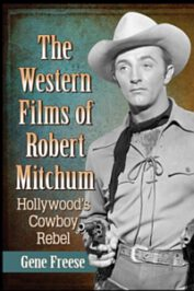 The Western Films of Robert Mitchum. Hollywood's Cowboy Rebel by Gene Freese (2020)