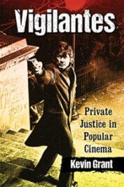 Vigilantes: Private Justice in Popular Cinema by Kevin Grant (2020)