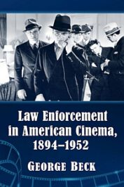 Law Enforcement in American Cinema, 1894-1952 by George Beck (2020)
